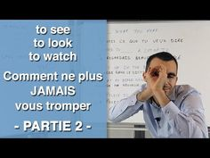 To see - to look  - to watch - Comment ne plus JAMAIS vous tromper PARTIE 2 - YouTube