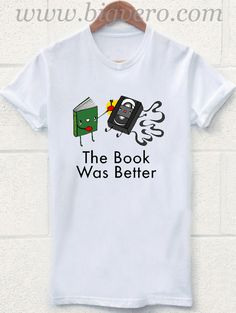 The Book Was Better T Shirt //Price: $17.00    #clothing #shirt #tshirt #tees #tee #graphictee #dtg #bigvero #OnSell #Trends #outfit #OutfitOutTheDay #OutfitDay
