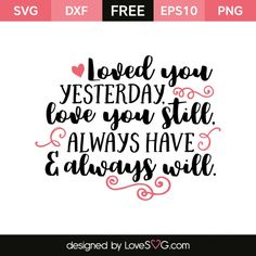 *** FREE SVG CUT FILE for Cricut, Silhouette and more *** Loved you yesterday, Love you still, Always have & always will