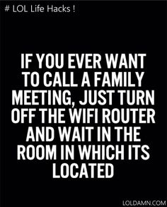 funny life hacks: calling family meeting, turn off the wife router.