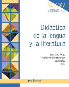 Didáctica de la lengua y la literatura / coordinadores y editores Juan Mata Anaya, María Pilar Núñez Delgado y José Rienda Polo