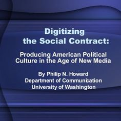 Digitizing the Social Contract: Producing American Political Culture in the Age of New Media By Philip N. Howard Department of Communication University of W. http://slidehot.com/resources/digitizing-the-social-contract.54004/
