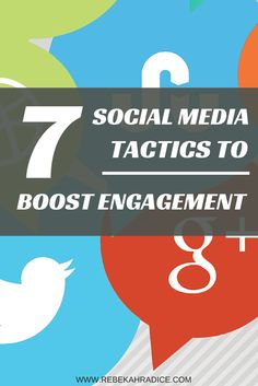Social Media Marketing Tactics to Substantially Boost Engagement for 7 of Today's Top Social Networks