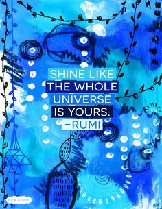 Shine like the whole universe is yours. ~Rumi #motivation #inspiration #quotes