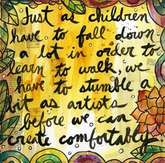 """""""Just as children have to fall down a lot in order to learn to walk...we have to stumble a bit before we can create comfortably."""" - Art by Julie Fei-Fan Balzer #Analogies"""