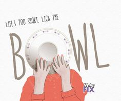 Life's too short, lick the bowl!