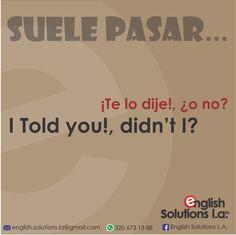Suele pasar - ¡Te lo dije!, ¿o no? I told you!, didn't I?