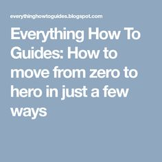 Everything How To Guides: How to move from zero to hero in just a few ways Zero The Hero, Everything, Life