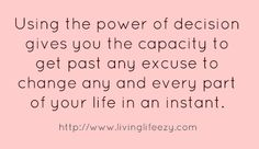 Using the power of decision gives you the capacity to...