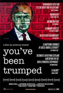 You've Been Trumped is a 2011 documentary by British filmmaker Anthony Baxter. The film documents the construction of a luxury golf course on a beach in Balmedie, Aberdeenshire, Scotland by Real Estate Tycoon Donald Trump, and the subsequent struggles between the locals and Donald Trump and Scottish legal and governmental authorities. The film was briefly ranked as the highest rated British film of all time on the Internet Movie Database.