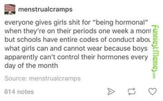 Not to mention our hormones at that time of the month are more like boys' anyway...