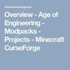 Overview - Age of Engineering - Modpacks - Projects - Minecraft CurseForge