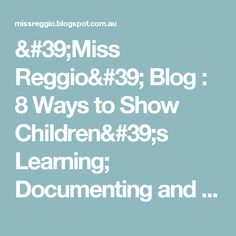 'Miss Reggio' Blog : 8 Ways to Show Children's Learning; Documenting and the Reggio Emilia Approach