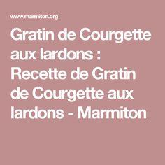 Gratin de Courgette aux lardons : Recette de Gratin de Courgette aux lardons - Marmiton