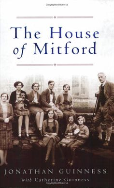 """Read """"The House of Mitford"""" by Jonathan Guinness available from Rakuten Kobo. Among the six daughters and one son born to David, second Lord Redesdale, and his wife Sydney were Nancy, the novelist a. I Love Books, Good Books, Books To Read, Mitford Sisters, Diana Mitford, English Novels, Book Authors, Guinness, Book Lists"""