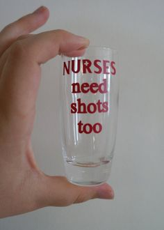 Nurses Need Shots Too Shot Glass by AGirlWithGlueGuns on Etsy