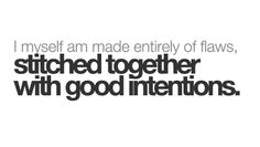 """I myself am made entirely of flaws, stitched together with good intentions."" ~ Audrey Hepburn"