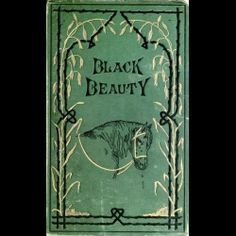 Black Beauty by Anna Sewell was first published in 1877, this is the cover of the first edition.