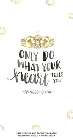 Only do what your heart tells you - princess diana Desktop and iphone wallpaper.