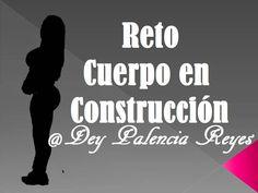 Reto Cuerpo en Construcción Dey Palencia Reyes - Motivación