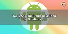 Are you upset your android smartphone problems? So don't worry here is top 5 android smartphone tips and tricks.