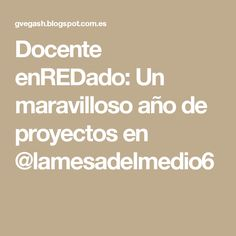 Docente enREDado: Un maravilloso año de proyectos en @lamesadelmedio6