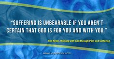 """""""Suffering is unbearable if you aren't certain that God is for you and with you."""""""