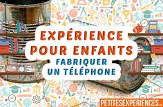 Expérience facile pour fabriquer un téléphone avec vos enfants. Une activité scientifique amusante à faire à la maison. Voici comment faire :