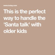 This is the perfect way to handle the 'Santa talk' with older kids