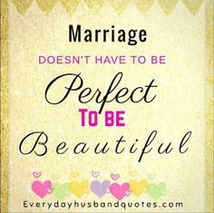 Husband Perfect quote: Marriage doesn't have to be perfect to be beautiful. Love My Husband, Good Wife, Perfection Quotes, Husband Quotes, Marriage, Words, Beautiful, Classy, Gift