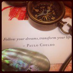 Follow your dreams, transform your life ~ Paulo Coelho
