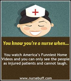 Funniest reasons you know you're a nurse: http://www.nursebuff.com/2014/06/you-know-youre-a-nurse-if/