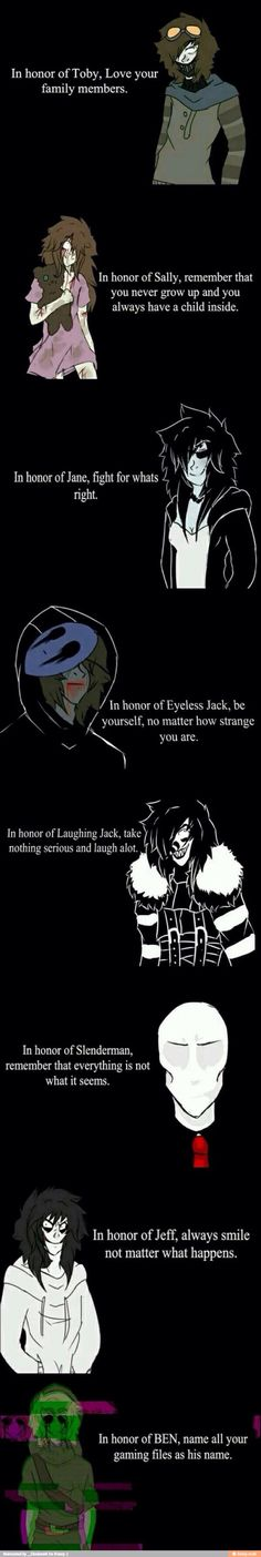 In honor of creepypasta You know, this actually says something. Creepypastas can actually say something and inspire things.