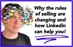 Why the rules of selling are changing and how Linkedin can help you!