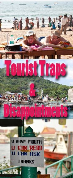 Advice from fellow Travel Bloggers: http://bbqboy.net/travel-bloggers-tourist-traps-disappointing-places-go-instead/