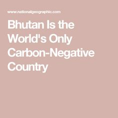 Bhutan Is the World's Only Carbon-Negative Country