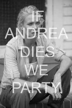If Andrea dies we party! lol I use to like her but now she annoys me. Carl is the first to be killed off though.