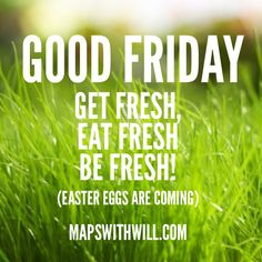 Have a Good Friday!  www.mapswithwill.com