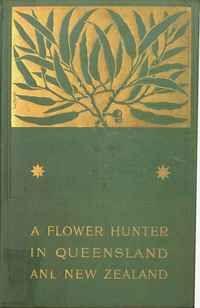≈ Beautiful Antique Books ≈ 1898....A Flower Hunter in Queensland and New Zealand....Ellis Rowan...