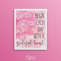Begin each day with a grateful heart pink watercolor