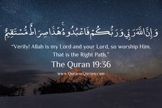 """#183 The Quran 19:36 (Surah Maryam) Jesus said: """"Verily! Allah is my Lord and your Lord, so worship Him. That is the Right Path."""""""