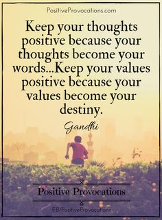 Keep your thoughts positive because your thoughts become your words. Keep your words positive because your words become your behavior. Keep your behavior positive because your behavior becomes your habits. Keep your habits positive because your habits become your values. Keep your values positive because your values become your destiny. via @zeenatsyal