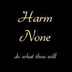 """Wiccan Rede  These Eight words the Rede fulfill:   """"An Ye Harm None, Do What Ye Will""""   To see the whole rede here-http://wicca.com/celtic/wicca/rede.htm"""