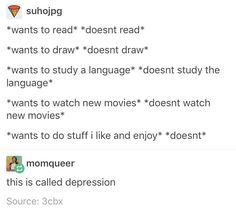 Well crap. Pinning this because it's relatable, I don't have depression. I've been so lazy at learning Japanese even though I'd really like to live or at less visit there in the future, and I have a list of shows I should watch that I've been slacking on.