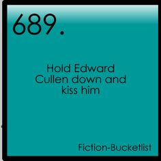 Fiction Bucketlist // Twilight Saga // I wouldn't say I have a crush on Edward but I would not mind doing this at all!!