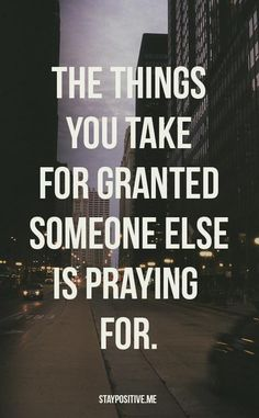 The things you take for granted someone else is praying for #dontforget #gratitude