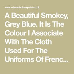 A Beautiful Smokey, Grey Blue. It Is The Colour I Associate With The Cloth Used For The Uniforms Of French Infantrymen In The Century. Order A Free Colour Chart Now! Benjamin Moore Kitchen, French Blue, Colour Chart, Free Coloring, Blue Grey, Paint Colors, 19th Century, Colours, Mood