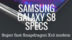 Samsung Galaxy S8 Specs - Super fast Snapdragon X16 modem