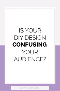 Is Your DIY Design Confusing Your Audience? — When it comes to branding, you need to be clear and consistent from your brand message to your brand's design. If you aren't, you could be sending your audience the wrong message. Great read for bloggers, small business owners, entrepreneurs. Click through to read!