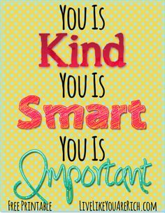 You is Kind, You is Smart, You is Important -Free Printable and why these compliments are so important.